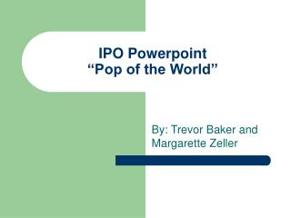 IPO Powerpoint  Pop of the World