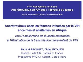 5 mes Rencontres Nord-Sud Antir troviraux en Afrique : l  preuve du temps  Palais de l UNESCO, Paris - 29 novembre 2010