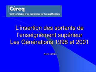 L insertion des sortants de l enseignement sup rieur  Les G n rations 1998 et 2001  Avril 2006