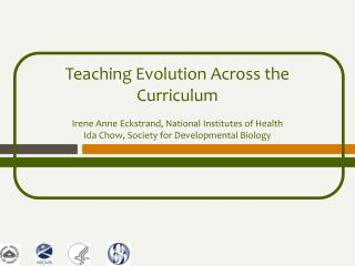 Teaching Evolution Across the Curriculum  Irene Anne Eckstrand, National Institutes of Health Ida Chow, Society for Deve