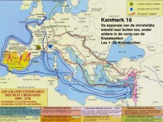 Kenmerk 16 De expansie van de christelijke wereld naar buiten toe, onder andere in de vorm van de Kruistochten Les 1: De