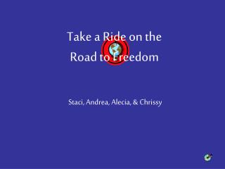 Take a Ride on the  Road to Freedom