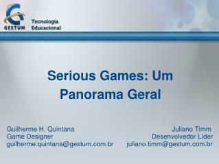 Serious Games: Um  Panorama Geral   Guilherme H. Quintana                               Juliano Timm  Game Designer