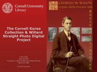 The Cornell Korea Collection  Willard Straight Photo Digital Project      Carrie Yang Sung Ok Kim Committee on Korean Ma