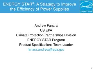 ENERGY STAR : A Strategy to Improve the Efficiency of Power Supplies