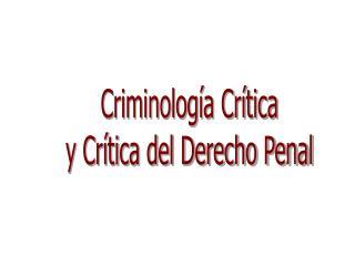 Criminolog a Cr tica y Cr tica del Derecho Penal