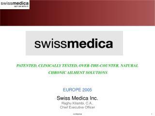 Swiss Medica Inc. Raghu Kilambi, C.A.,   Chief Executive Officer