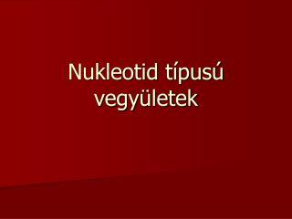 Nukleotid t pus  vegy letek