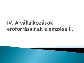 IV. A v llalkoz sok eroforr sainak elemz se II.