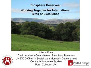 Martin Price Chair, Advisory Committee on Biosphere Reserves UNESCO Chair in Sustainable Mountain Development Centre for