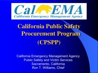 California Emergency Management Agency Public Safety and Victim Services Sacramento, California Ron T. Williams, Chief