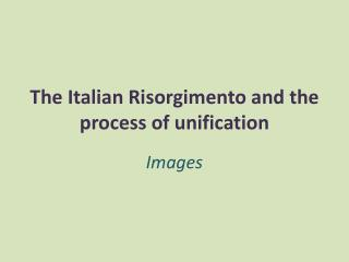 The Italian Risorgimento and the process of unification