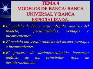 TEMA 4  MODELOS DE BANCA: BANCA UNIVERSAL Y BANCA ESPECIALIZADA.