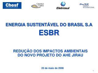 ENERGIA SUSTENT VEL DO BRASIL S.A ESBR