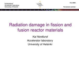 Radiation damage in fission and fusion reactor materials
