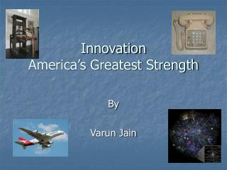 Innovation America s Greatest Strength