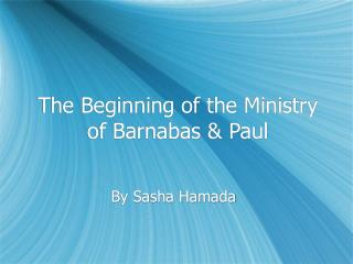 The Beginning of the Ministry of Barnabas  Paul