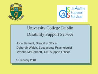 University College Dublin Disability Support Service  John Bennett, Disability Officer Deborah Walsh, Educational Psycho