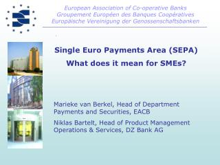 Single Euro Payments Area SEPA What does it mean for SMEs      Marieke van Berkel, Head of Department Payments and Secur