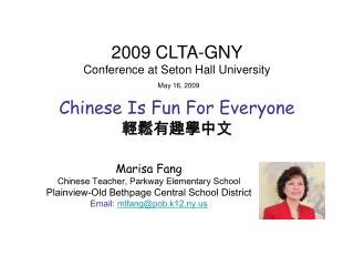2009 CLTA-GNY Conference at Seton Hall University  May 16, 2009  Chinese Is Fun For Everyone