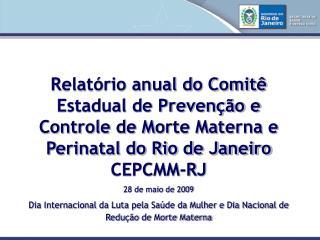 Relat rio anual do Comit  Estadual de Preven  o e Controle de Morte Materna e Perinatal do Rio de Janeiro CEPCMM-RJ 28 d