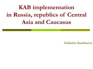 KAB implementation  in Russia, republics of Central Asia and Caucasus