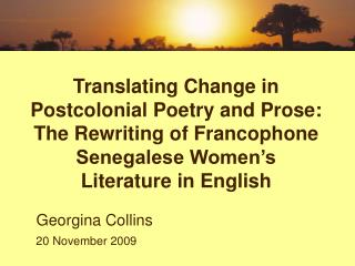 Translating Change in Postcolonial Poetry and Prose: The Rewriting of Francophone Senegalese Women s Literature in Engli