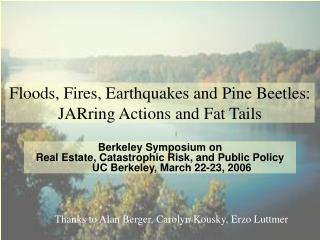 Floods, Fires, Earthquakes and Pine Beetles: JARring Actions and Fat Tails