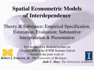 Spatial Econometric Models of Interdependence  Theory  Substance; Empirical Specification, Estimation, Evaluation; Subst