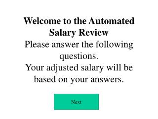 Welcome to the Automated  Salary Review Please answer the following questions. Your adjusted salary will be based on you