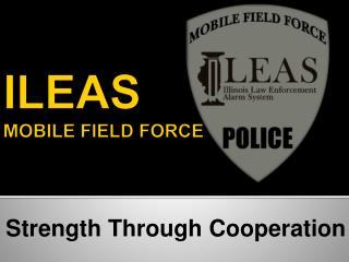 ILEAS  MOBILE FIELD FORCE