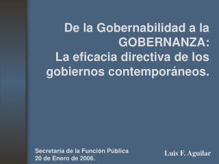 De la Gobernabilidad a la GOBERNANZA: La eficacia directiva de los gobiernos contempor neos.