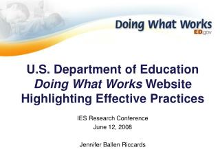 U.S. Department of Education Doing What Works Website Highlighting Effective Practices  IES Research Conference June 12,
