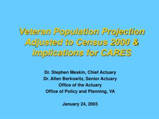 Veteran Population Projection  Adjusted to Census 2000  Implications for CARES