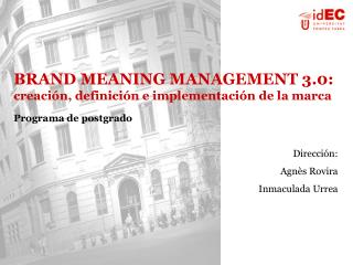 BRAND MEANING MANAGEMENT 3.0: creaci n, definici n e implementaci n de la marca Programa de postgrado          Direcci n