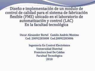 Oscar Alexander Bertel   Camilo Andr s Moreno Cod. 20092283008  Cod.20092283006   Ingenier a En Control Electr nico Univ