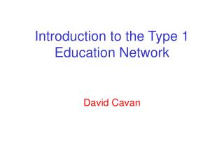 Introduction to the Type 1 Education Network