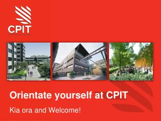 Orientate yourself at CPIT Kia ora and Welcome