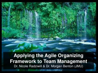 Applying the Agile Organizing Framework to Team Management Dr. Nicole Radziwill  Dr. Morgan Benton JMU