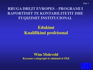 Edukimi  Kualifikimi profeisonal     Wim Moleveld Kryesues i n ngrupit t  edukimit t  FEE