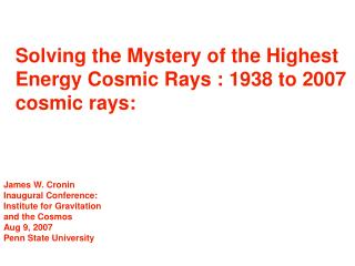 Solving the Mystery of the Highest Energy Cosmic Rays : 1938 to 2007  cosmic rays: