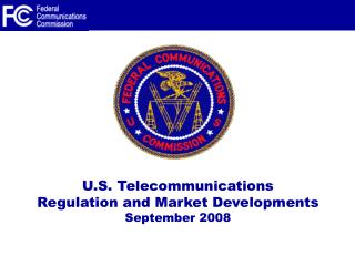 U.S. Telecommunications  Regulation and Market Developments  September 2008