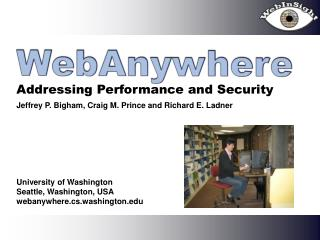 Jeffrey P. Bigham, Craig M. Prince and Richard E. Ladner        University of Washington Seattle, Washington, USA webany