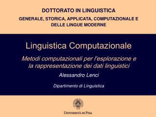 Linguistica Computazionale  Metodi computazionali per lesplorazione e la rappresentazione dei dati linguistici