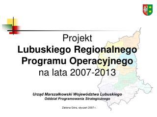 Cel gl wny Lubuskiego Regionalnego Programu Operacyjnego