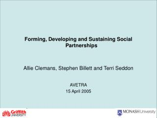 Forming, Developing and Sustaining Social Partnerships   Allie Clemans, Stephen Billett and Terri Seddon   AVETRA 15 Apr