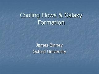 Cooling Flows  Galaxy Formation