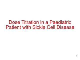 Dose Titration in a Paediatric Patient with Sickle Cell Disease