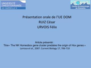 Article pr sent  : Titre  The NK Homeobox gene cluster predates the origin of Hox genes    Larroux et al., 2007. Current