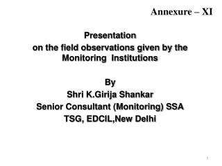 Presentation  on the field observations given by the Monitoring  Institutions  By  Shri K.Girija Shankar Senior Consulta